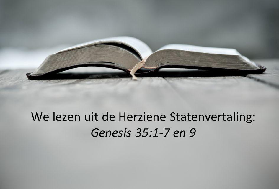 We lezen uit de Herziene Statenvertaling: Genesis 35:1-7 en 9