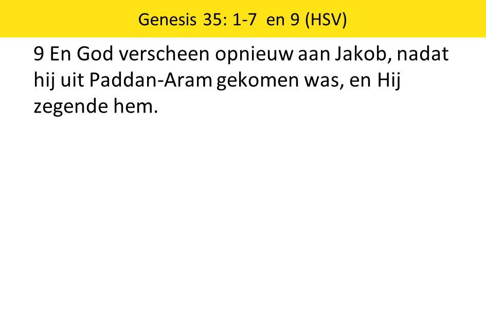 Genesis 35: 1-7 en 9 (HSV) 9 En God verscheen opnieuw aan Jakob, nadat hij uit Paddan-Aram gekomen was, en Hij zegende hem.