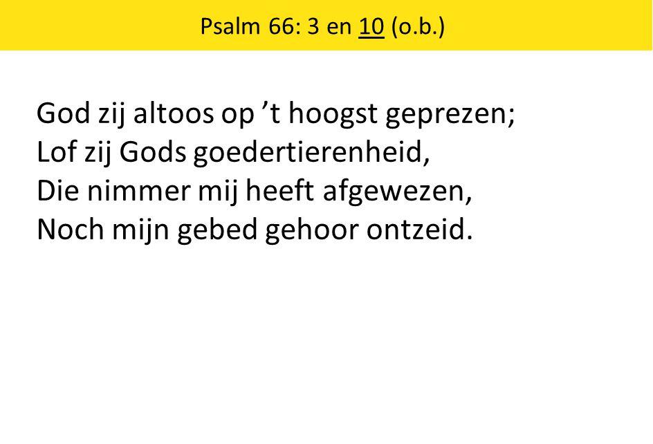 God zij altoos op 't hoogst geprezen; Lof zij Gods goedertierenheid,