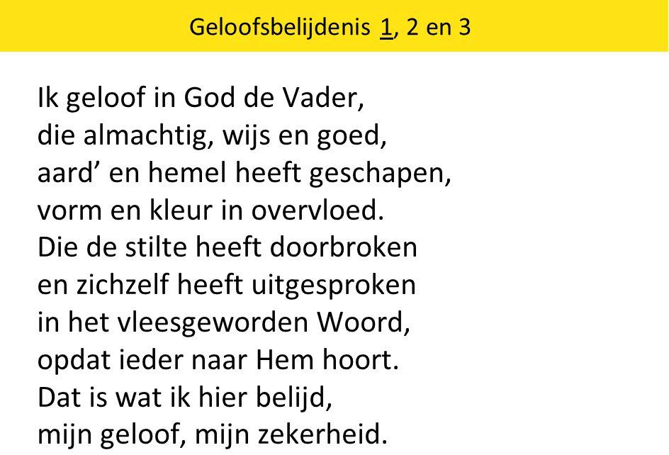 Ik geloof in God de Vader, die almachtig, wijs en goed,