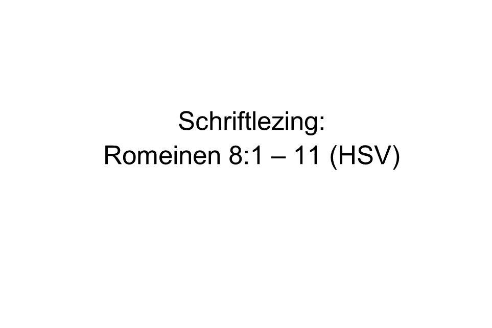 Schriftlezing: Romeinen 8:1 – 11 (HSV)