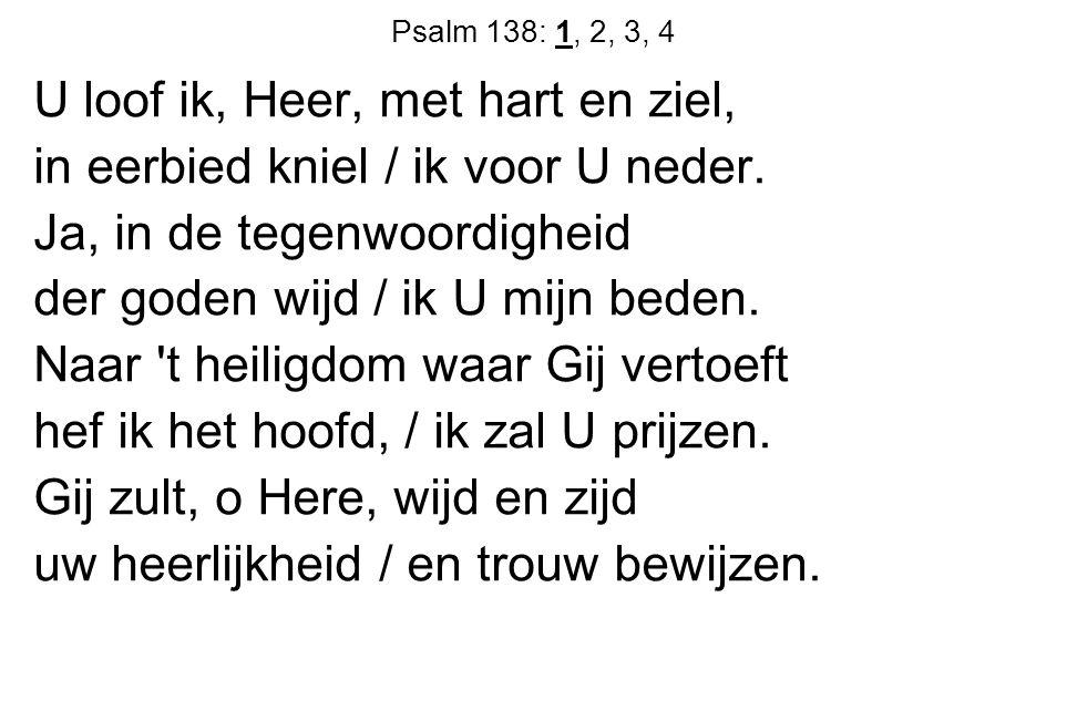 U loof ik, Heer, met hart en ziel, in eerbied kniel / ik voor U neder.