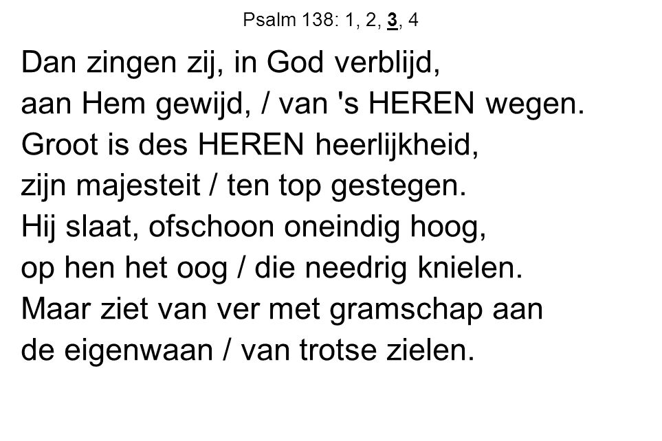 Dan zingen zij, in God verblijd, aan Hem gewijd, / van s HEREN wegen.