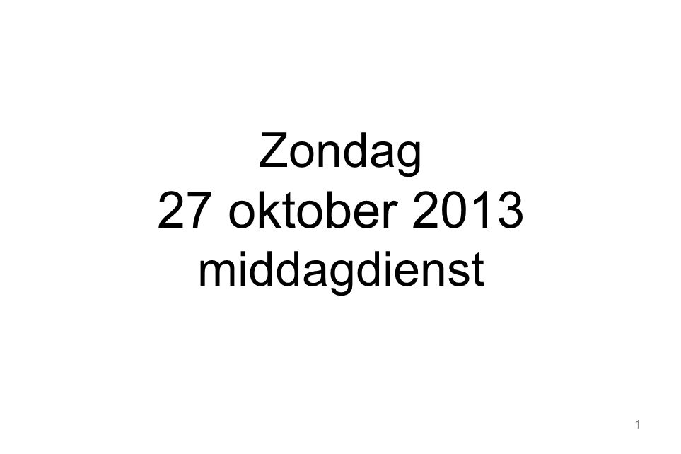 Zondag 27 oktober 2013 middagdienst