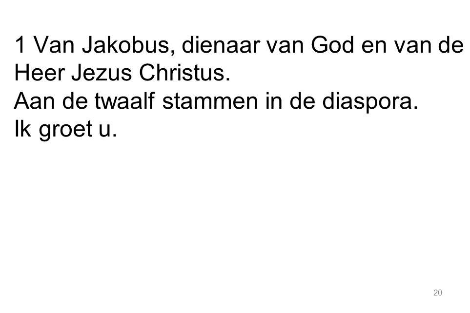 1 Van Jakobus, dienaar van God en van de Heer Jezus Christus.