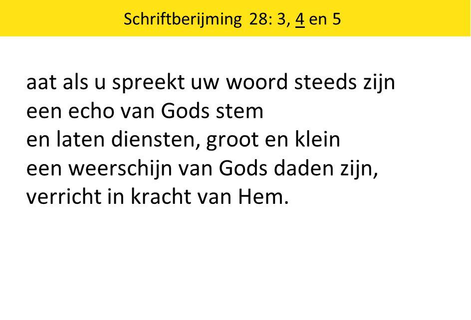 aat als u spreekt uw woord steeds zijn een echo van Gods stem