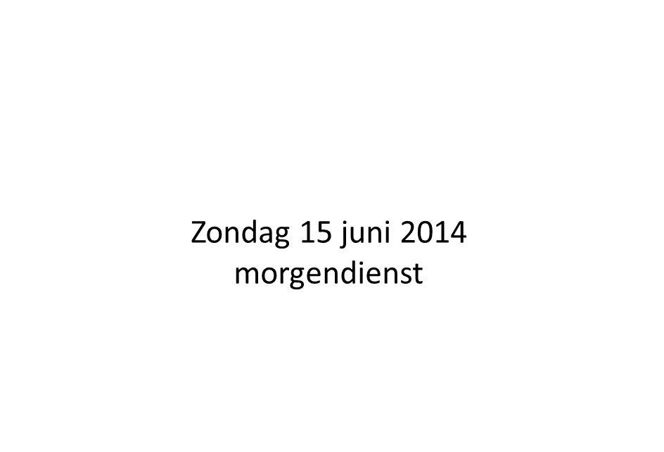 Zondag 15 juni 2014 morgendienst