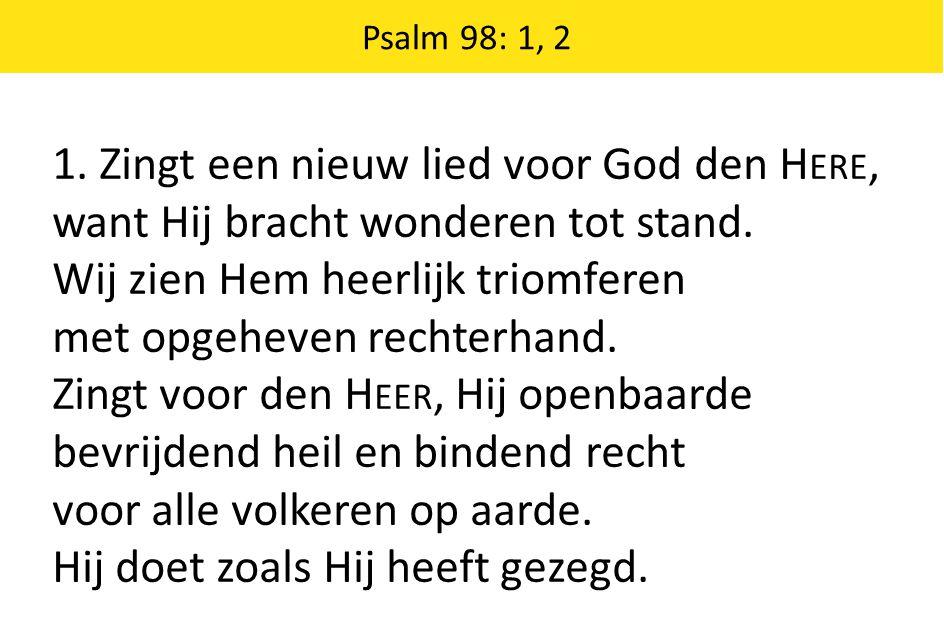 1. Zingt een nieuw lied voor God den Here,