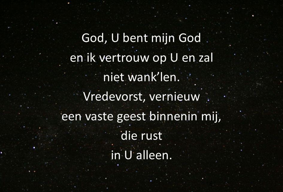 God, U bent mijn God en ik vertrouw op U en zal niet wank'len