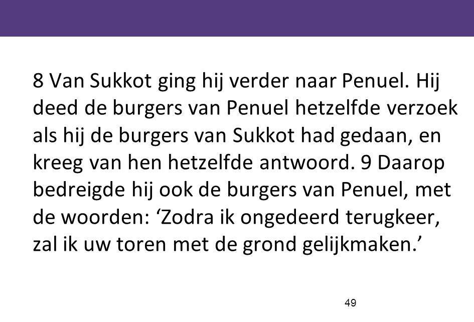 8 Van Sukkot ging hij verder naar Penuel