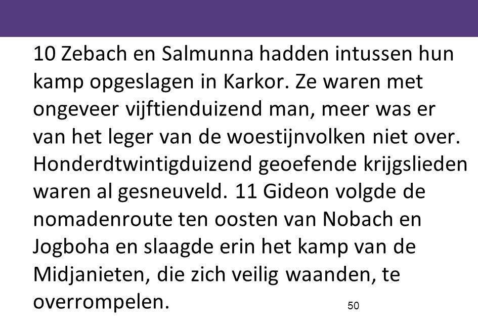 10 Zebach en Salmunna hadden intussen hun kamp opgeslagen in Karkor