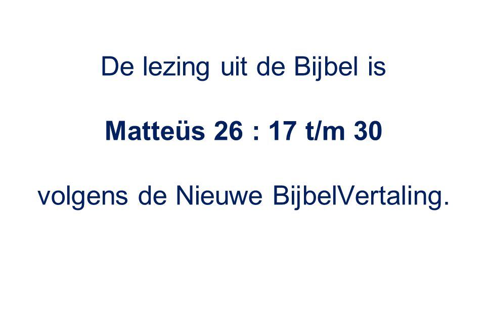 De lezing uit de Bijbel is Matteüs 26 : 17 t/m 30