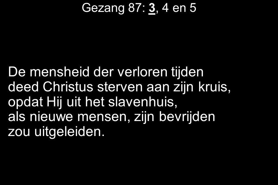 De mensheid der verloren tijden deed Christus sterven aan zijn kruis,