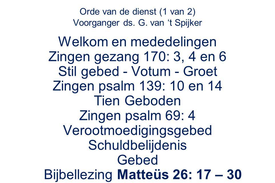 Orde van de dienst (1 van 2) Voorganger ds. G. van 't Spijker