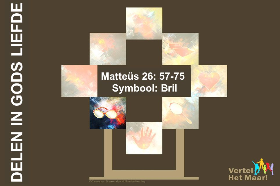 DELEN IN GODS LIEFDE Matteüs 26: 57-75 Symbool: Bril
