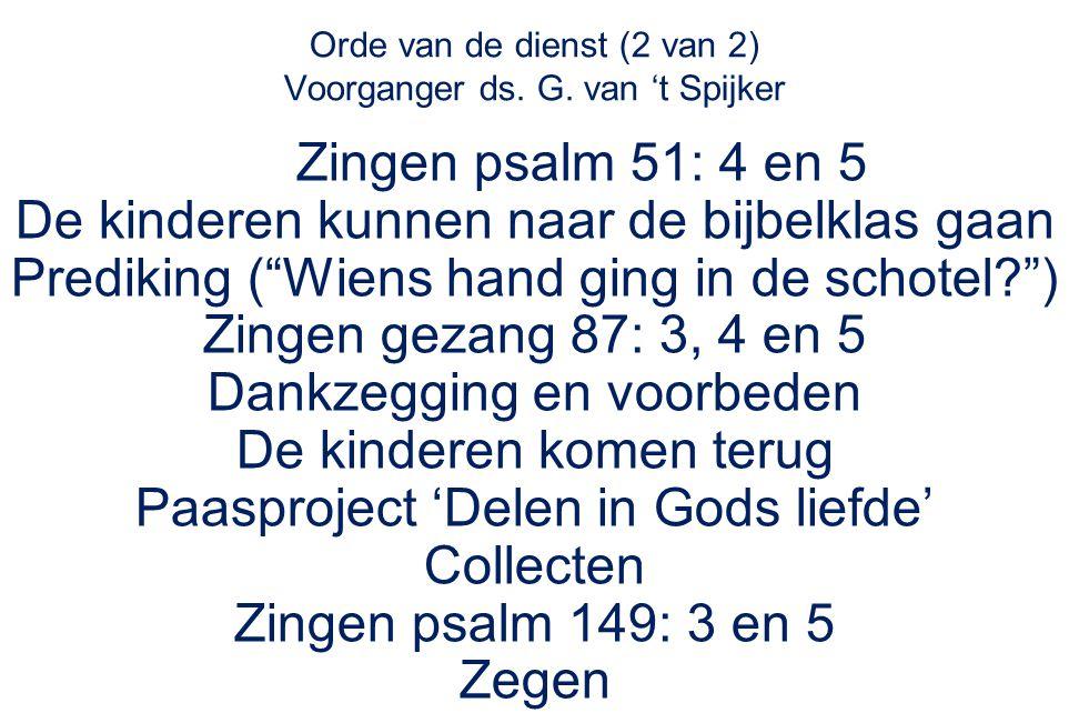 Orde van de dienst (2 van 2) Voorganger ds. G. van 't Spijker