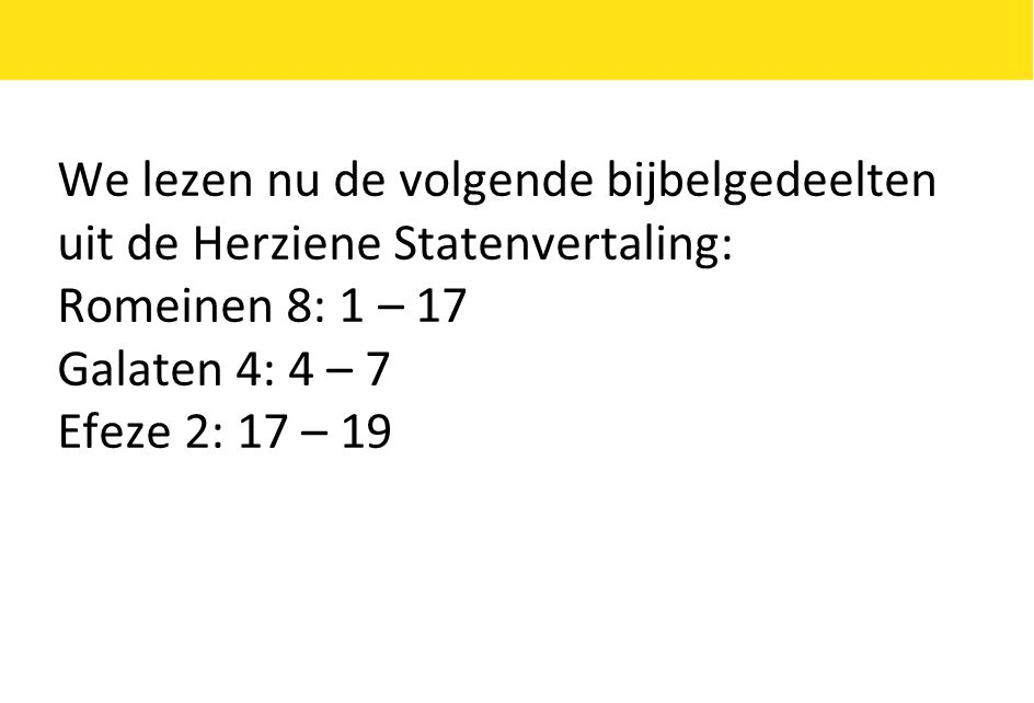 We lezen nu de volgende bijbelgedeelten uit de Herziene Statenvertaling: