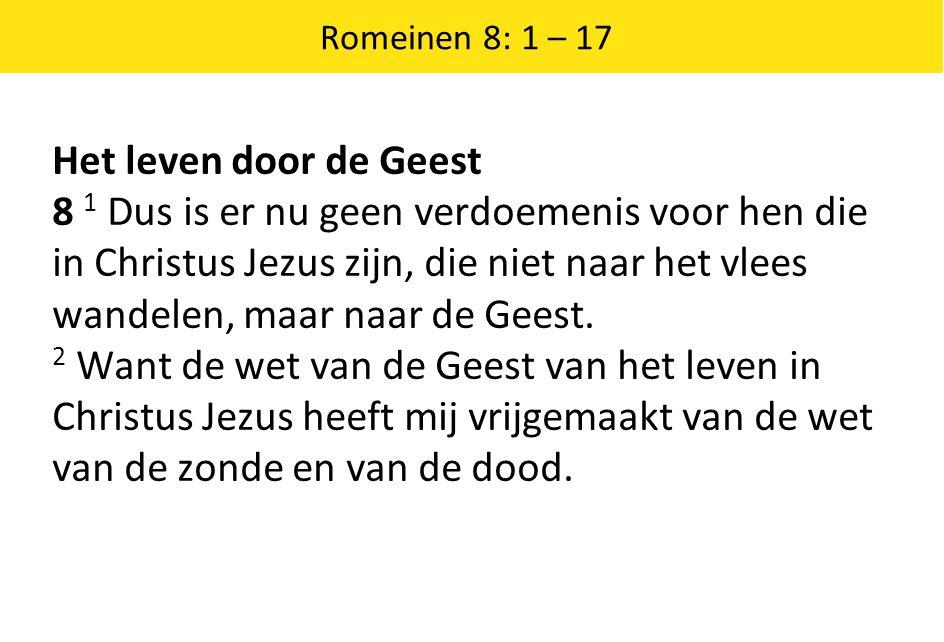 Romeinen 8: 1 – 17 Het leven door de Geest.