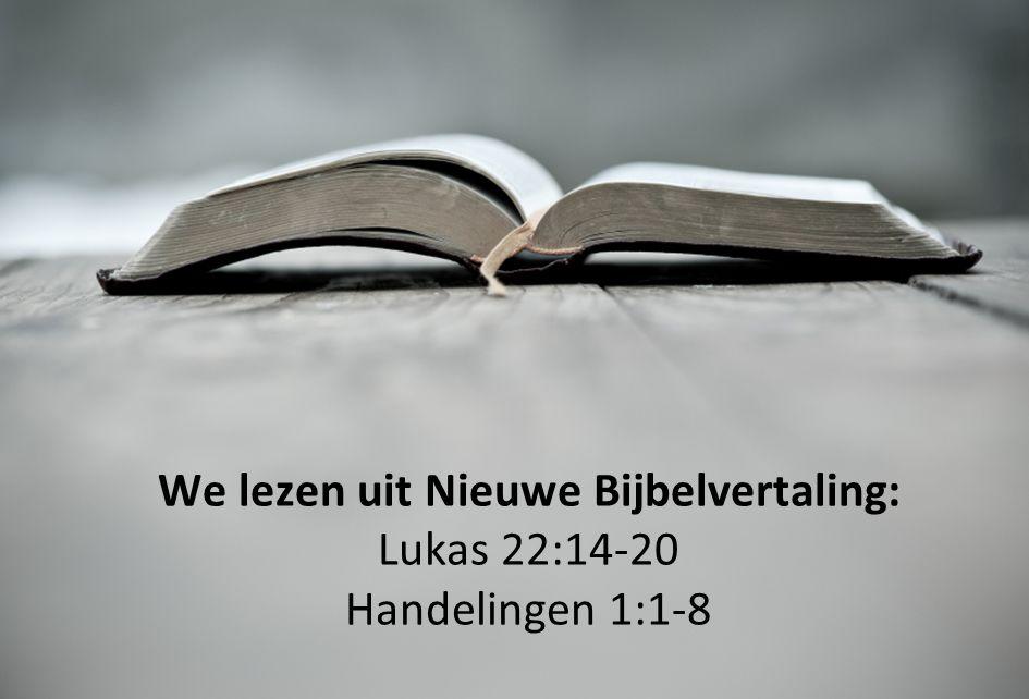 We lezen uit Nieuwe Bijbelvertaling: Lukas 22:14-20 Handelingen 1:1-8