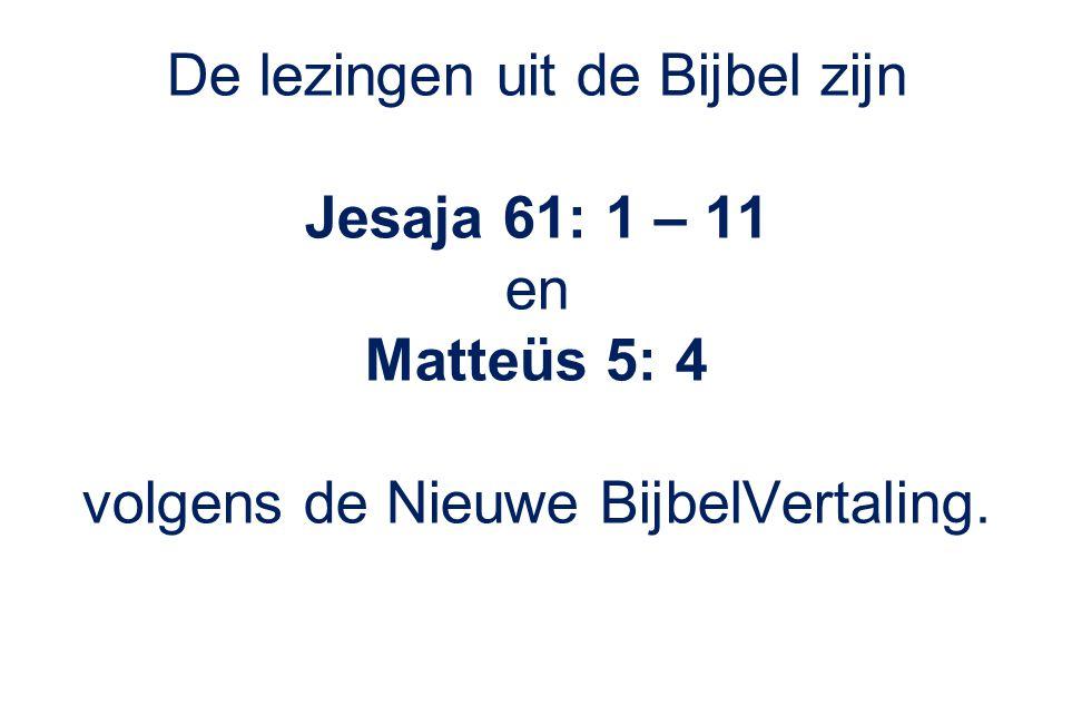 De lezingen uit de Bijbel zijn Jesaja 61: 1 – 11 en Matteüs 5: 4