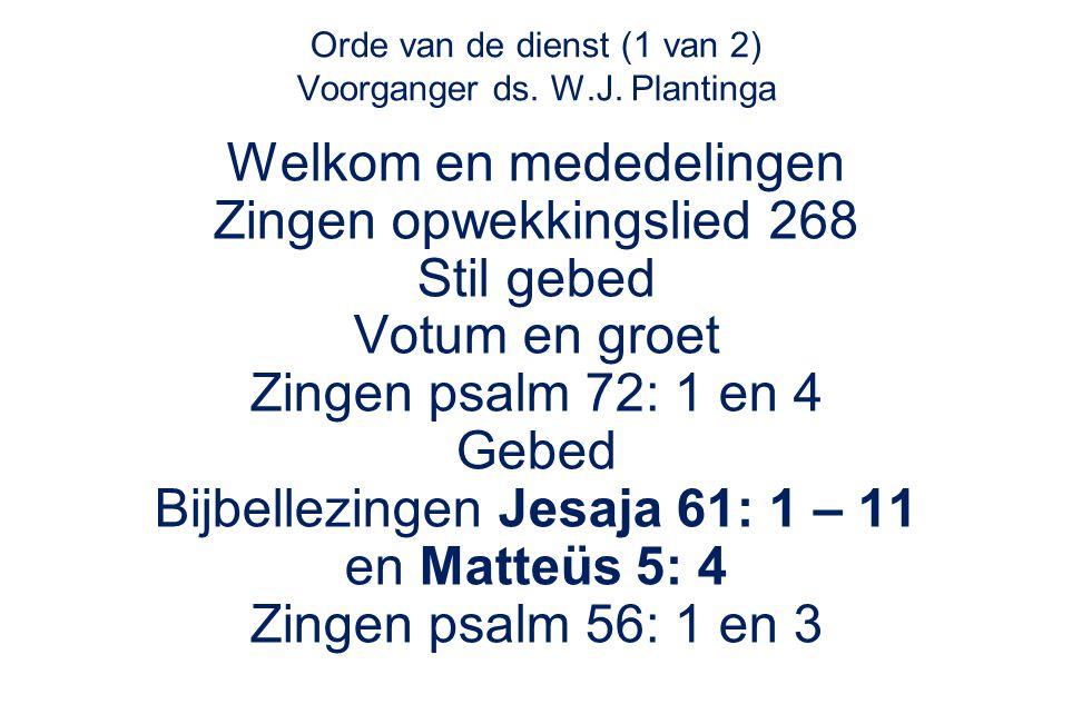 Orde van de dienst (1 van 2) Voorganger ds. W.J. Plantinga