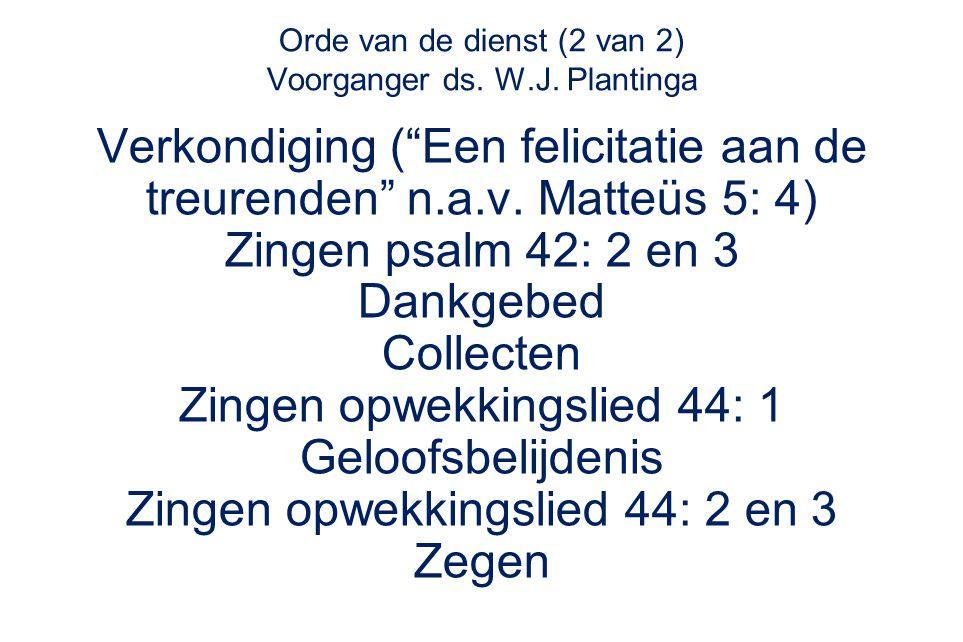 Orde van de dienst (2 van 2) Voorganger ds. W.J. Plantinga