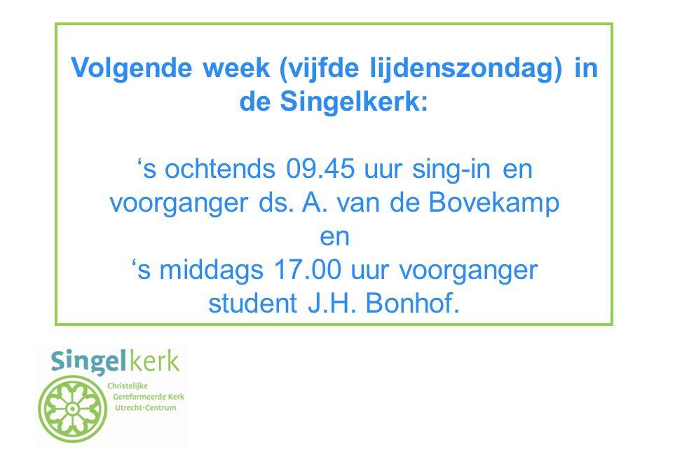 Volgende week (vijfde lijdenszondag) in de Singelkerk: