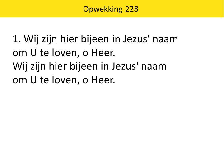 1. Wij zijn hier bijeen in Jezus naam om U te loven, o Heer.