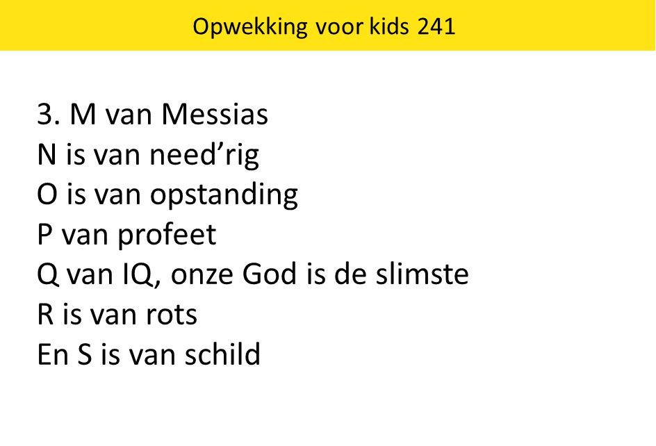 Q van IQ, onze God is de slimste R is van rots En S is van schild