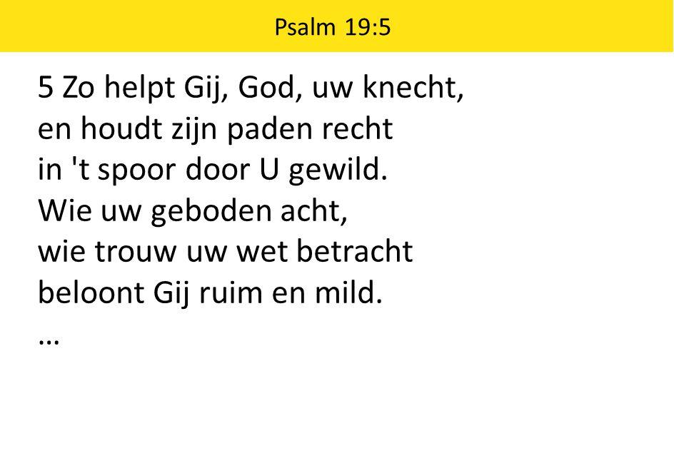 5 Zo helpt Gij, God, uw knecht, en houdt zijn paden recht