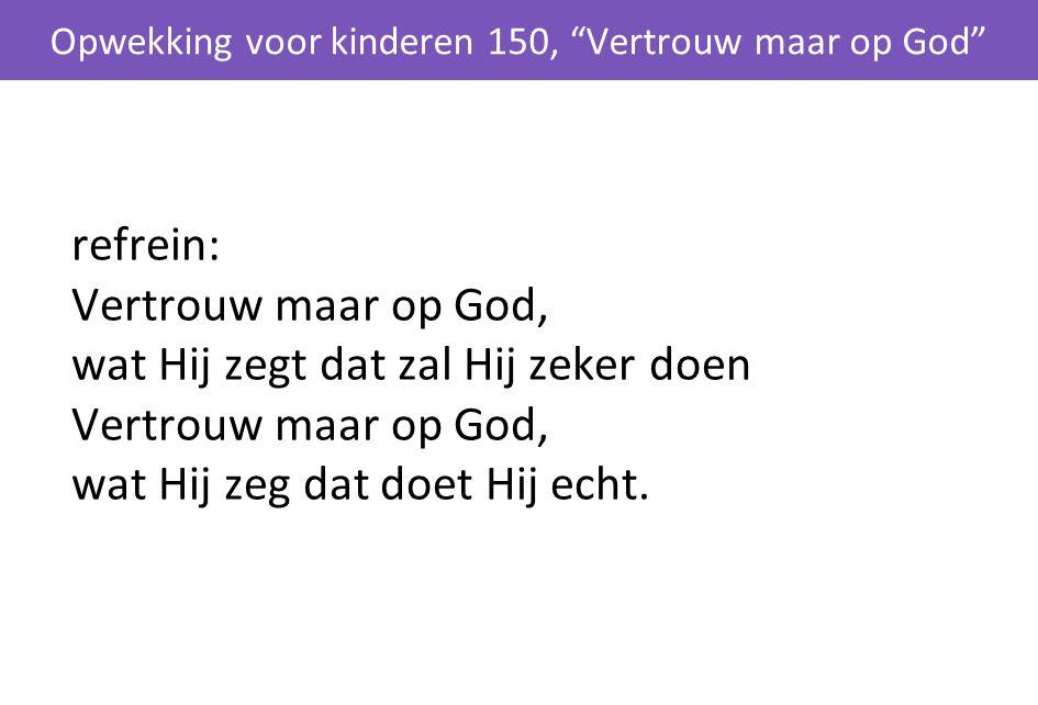 Opwekking voor kinderen 150, Vertrouw maar op God