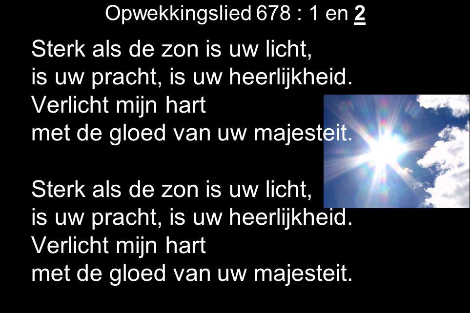 Sterk als de zon is uw licht, is uw pracht, is uw heerlijkheid.