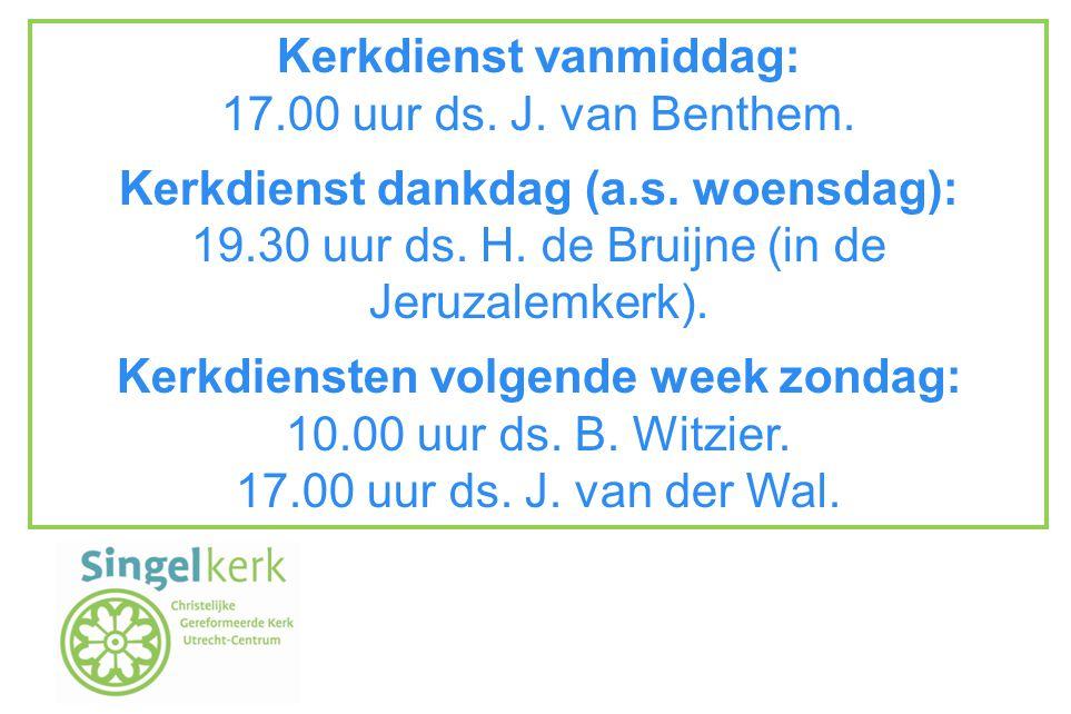 Kerkdienst vanmiddag: 17.00 uur ds. J. van Benthem.