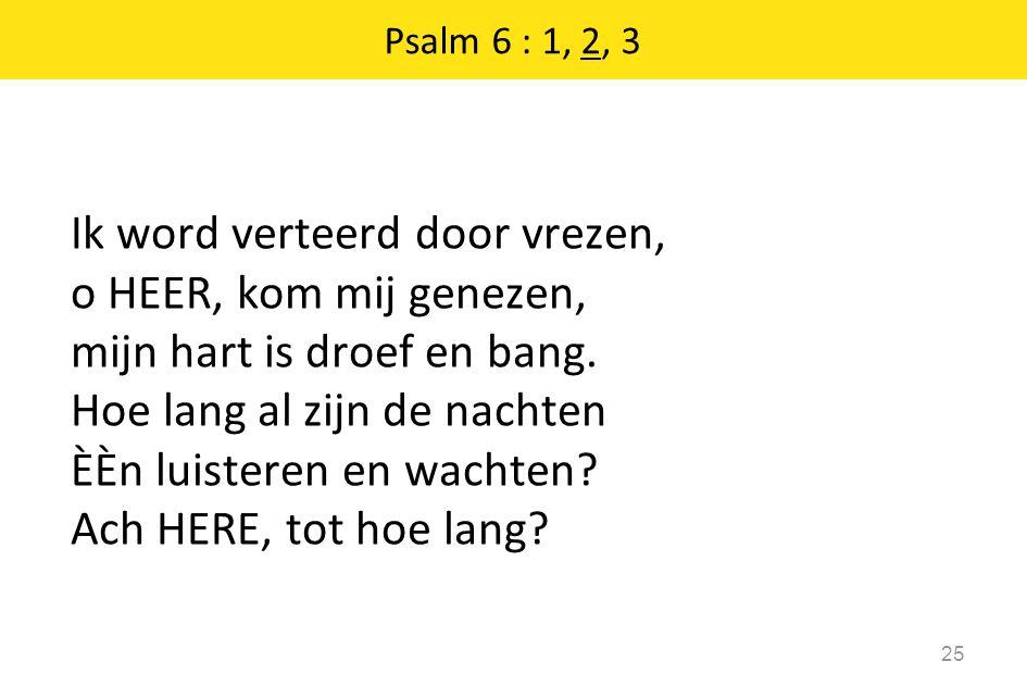 Psalm 6 : 1, 2, 3