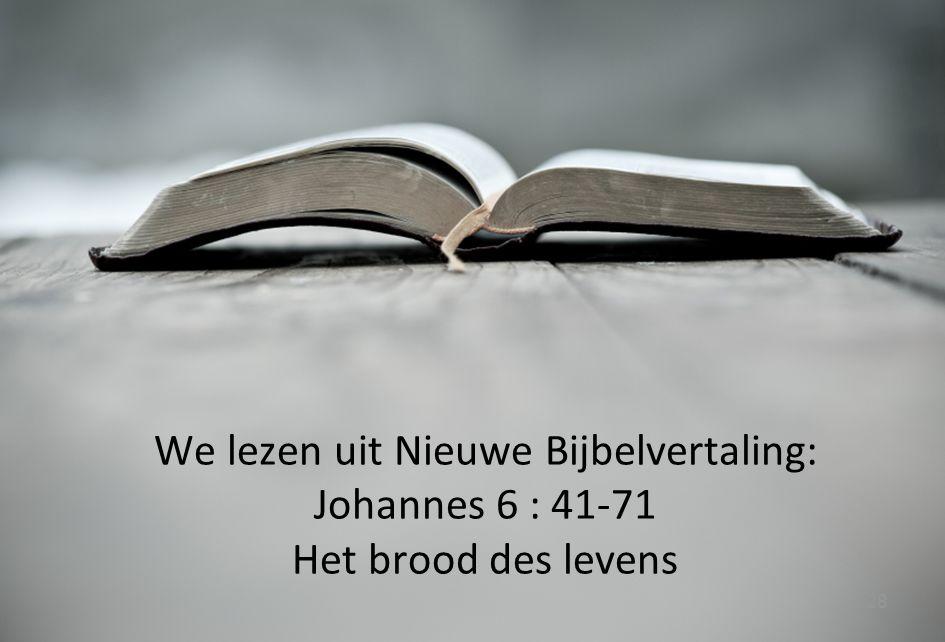 We lezen uit Nieuwe Bijbelvertaling: Johannes 6 : 41-71 Het brood des levens