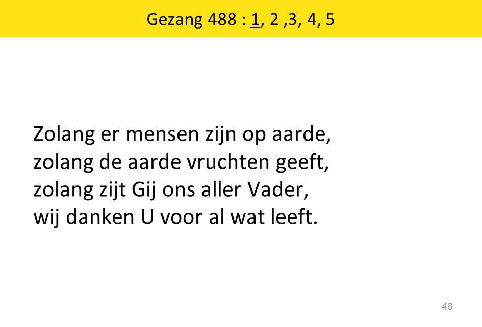 Gezang 488 : 1, 2 ,3, 4, 5