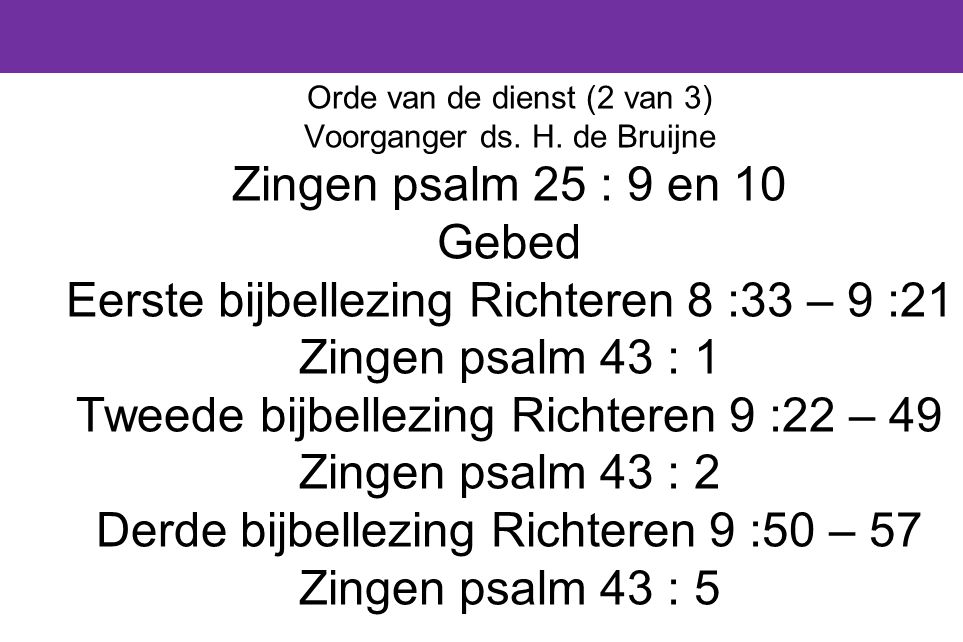 Eerste bijbellezing Richteren 8 :33 – 9 :21 Zingen psalm 43 : 1