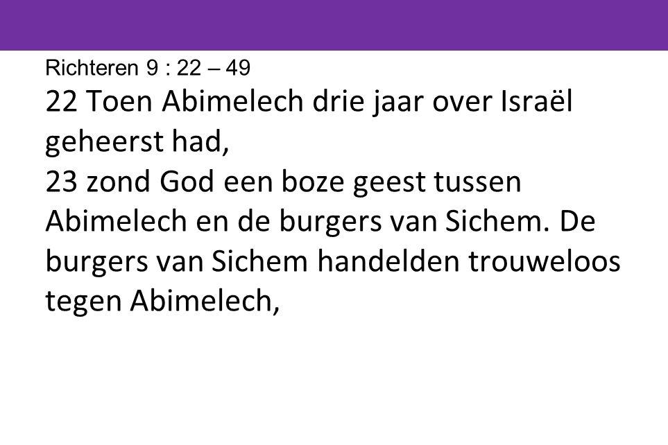 22 Toen Abimelech drie jaar over Israël geheerst had,