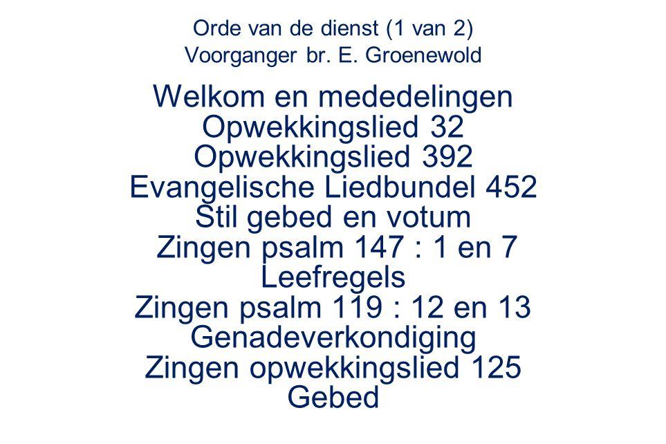 Orde van de dienst (1 van 2) Voorganger br. E. Groenewold