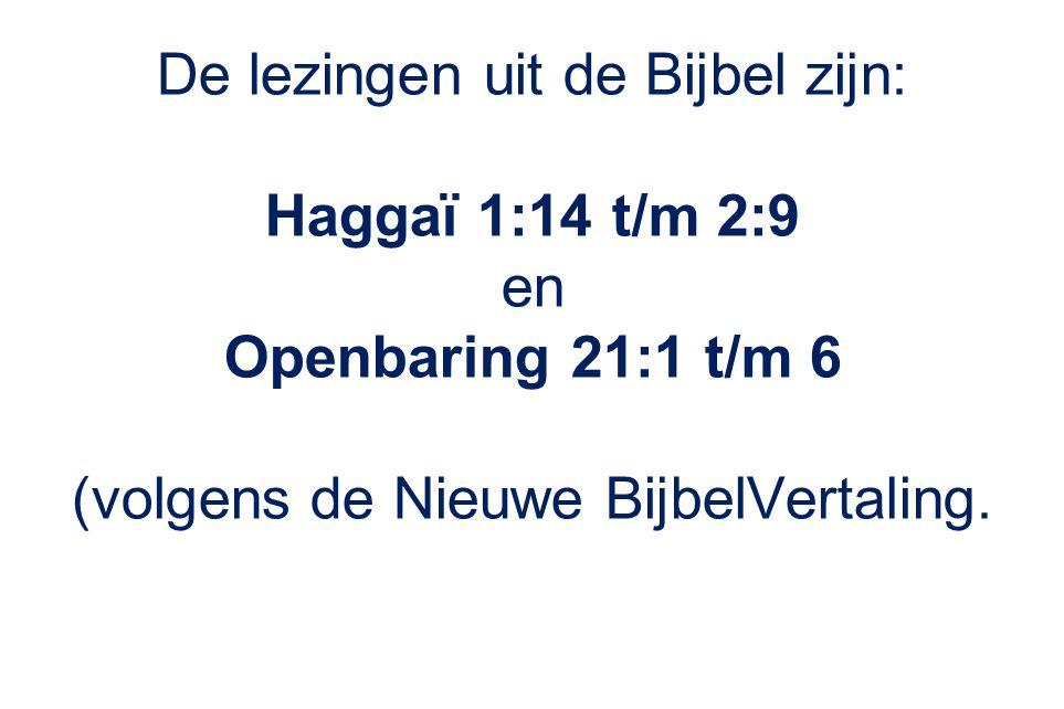 Haggaï 1:14 t/m 2:9 Openbaring 21:1 t/m 6