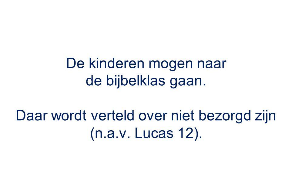 Daar wordt verteld over niet bezorgd zijn (n.a.v. Lucas 12).