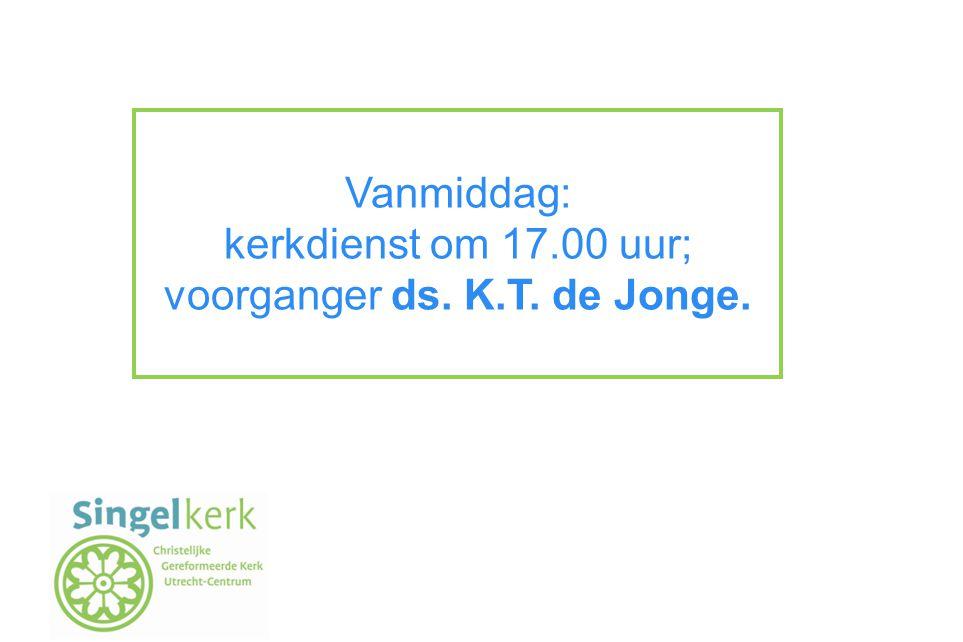 voorganger ds. K.T. de Jonge.