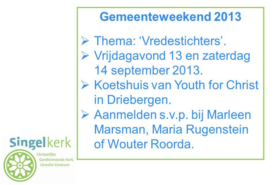 Gemeenteweekend 2013 Thema: 'Vredestichters'. Vrijdagavond 13 en zaterdag 14 september 2013. Koetshuis van Youth for Christ in Driebergen.