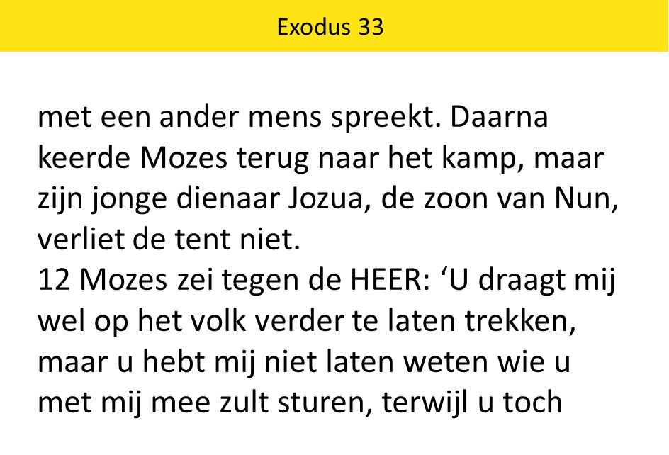 Exodus 33 met een ander mens spreekt. Daarna keerde Mozes terug naar het kamp, maar zijn jonge dienaar Jozua, de zoon van Nun, verliet de tent niet.