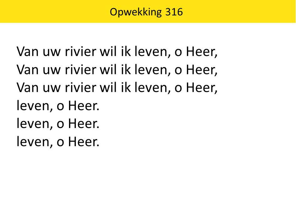 Van uw rivier wil ik leven, o Heer,