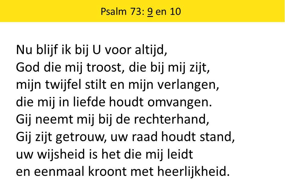 Nu blijf ik bij U voor altijd, God die mij troost, die bij mij zijt,