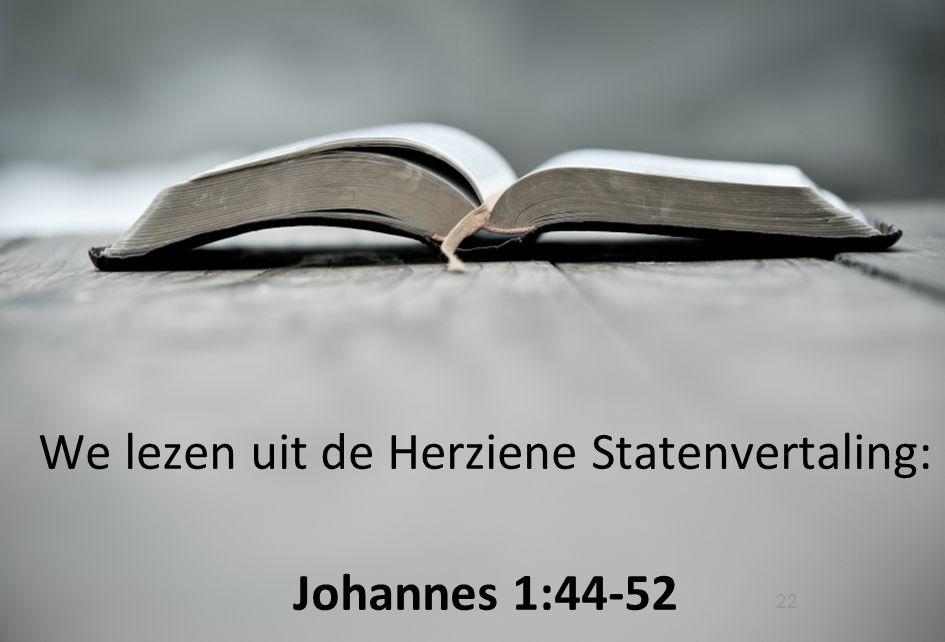 We lezen uit de Herziene Statenvertaling: Johannes 1:44-52