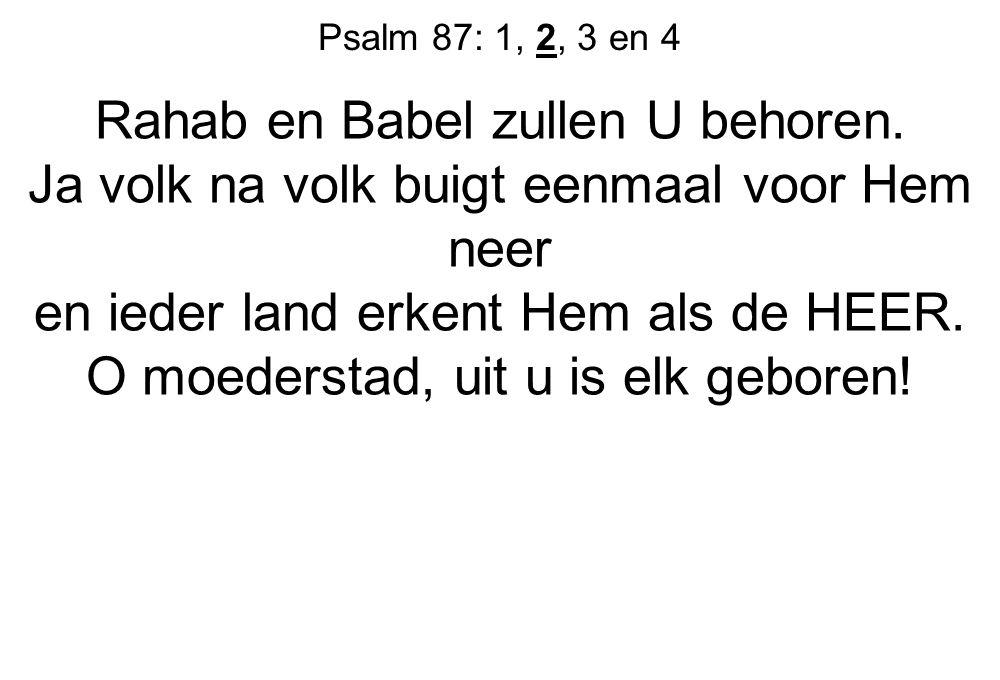 Rahab en Babel zullen U behoren.