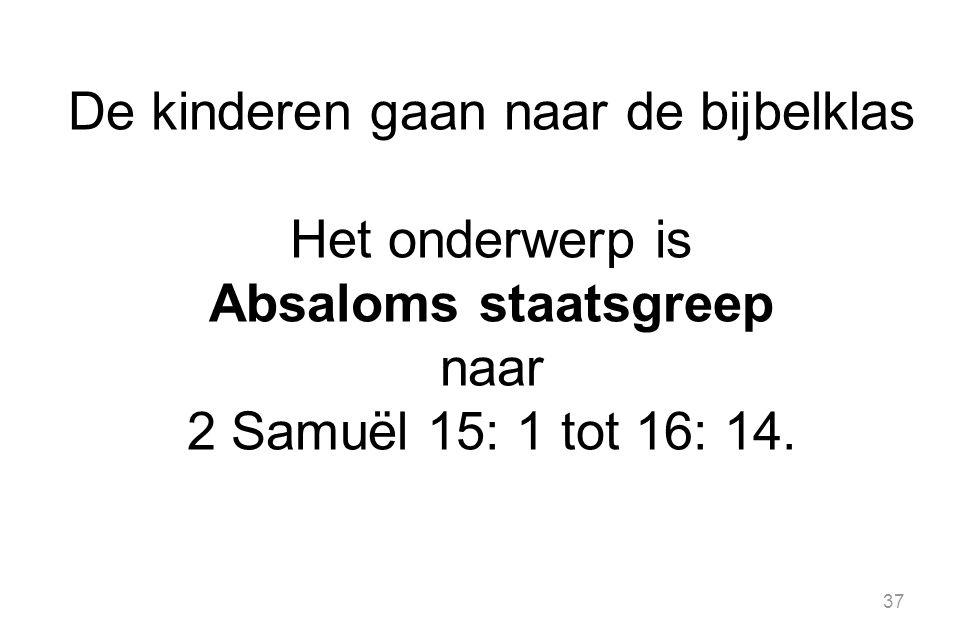 De kinderen gaan naar de bijbelklas Het onderwerp is Absaloms staatsgreep naar 2 Samuël 15: 1 tot 16: 14.