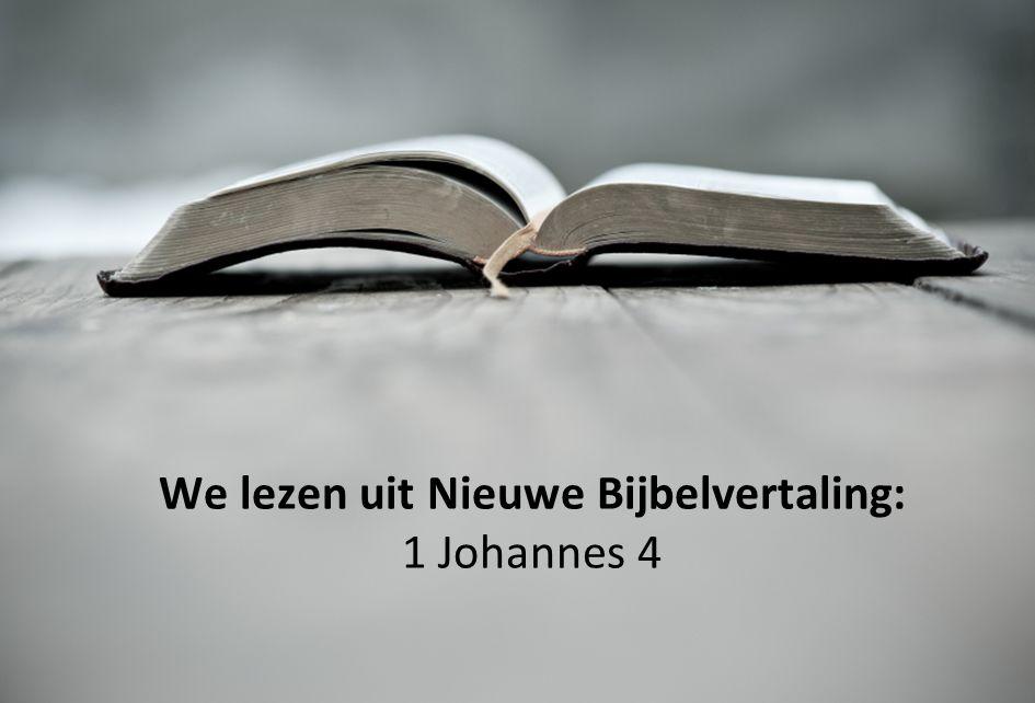 We lezen uit Nieuwe Bijbelvertaling: 1 Johannes 4